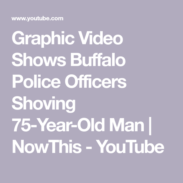 Graphic Video Shows Buffalo Police Officers Shoving 75 Year Old Man Nowthis Youtube Police Officer Police Old Men