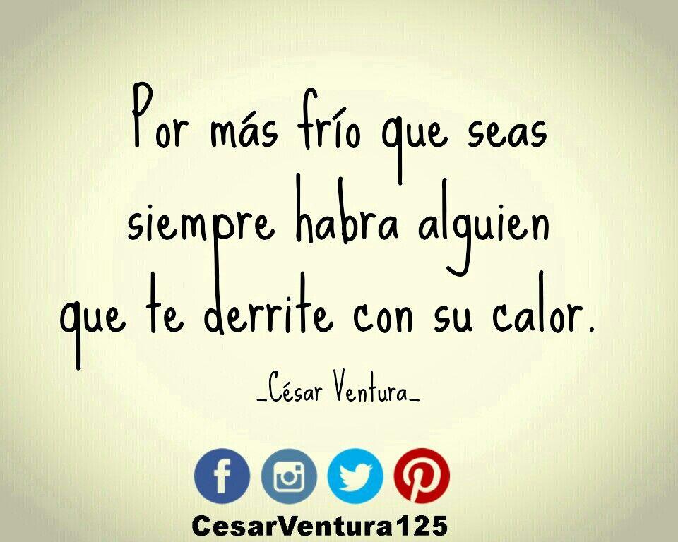 Por más frío que seas siempre habra alguien que te derrite con su calor. #Cesar_El_Poeta #frases_de_César_Ventura #Cesarventura125 #La_Frace_De_Hoy