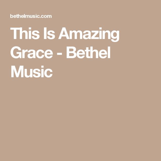 This Is Amazing Grace Bethel Music Music Pinterest Bethel Music