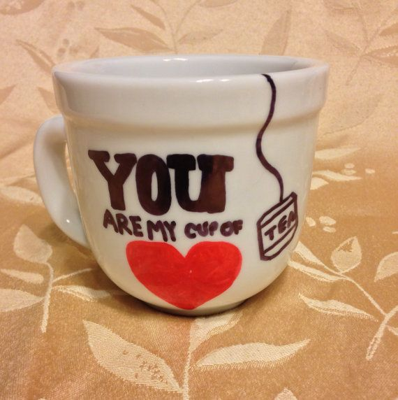 You Are My Cup of Tea Cup by CupMuggy on Etsy, $6.00 Extra 25% off TODAY ONLY enter in the code HAPPY TUESDAY
