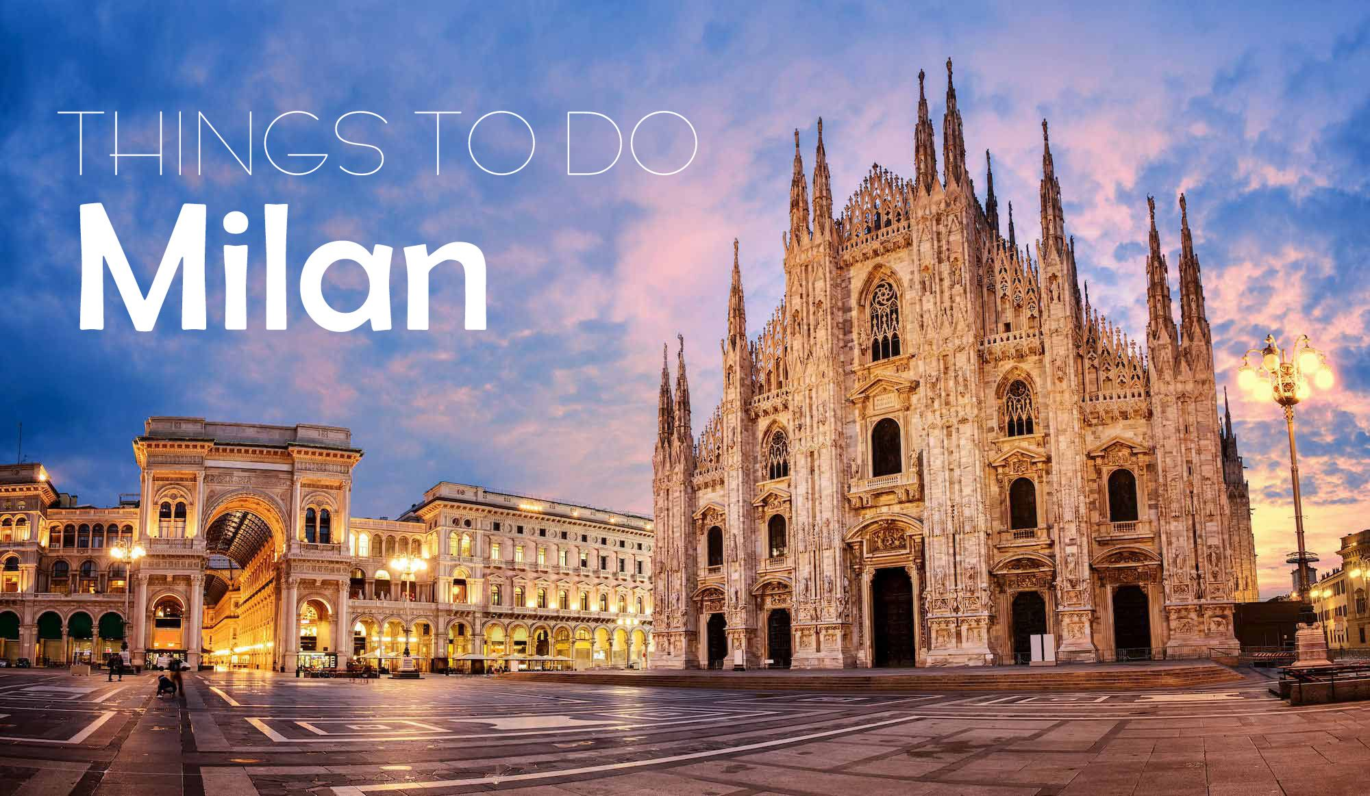Best Things To Do In Milan Italy Europeholidaypackages