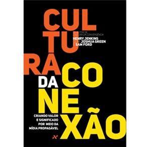 Livro - Cultura da Conexão: Criando Valor e Significado Por Meio da Mídia Propagável - Henty Jenkins, Joshua Green e Sam Ford