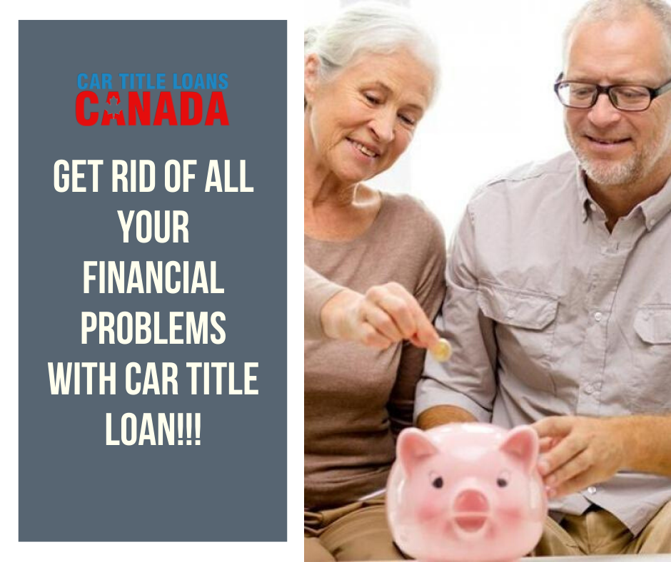 Get Rid Off With All Your Financial Problems With Car Title Loans Canada In 2020 Bad Credit Car Loan Car Loans Financial Problems