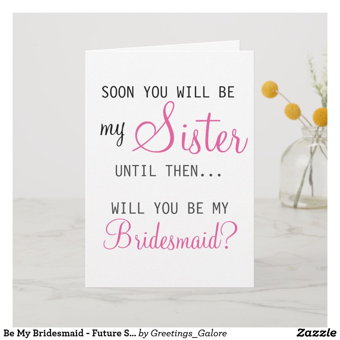 Bridesmaid Card Soon You Will Be My Sister Until Then Will You Be My Bridesmaid Choose your envelope color Future Sister In Law