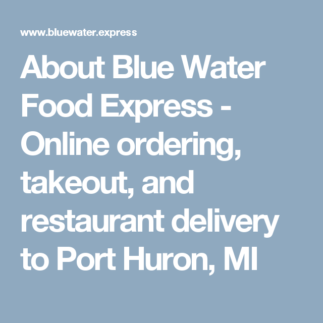 About Blue Water Food Express Online Ordering Takeout And Restaurant Delivery To Port Huron Mi Restaurant Delivery Port Huron Blue Water