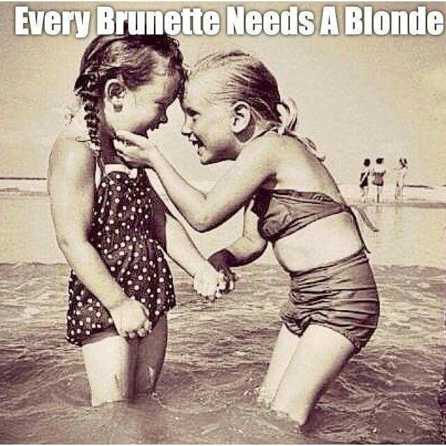Every Brunette Needs A Blonde Best Friend Quotes Friends Quotes