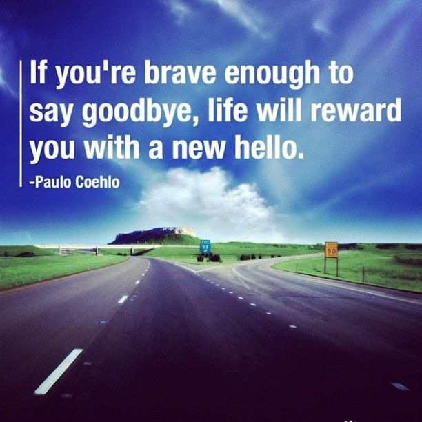 """""""If you 're brave enough to say goodbye, life will reward ..."""