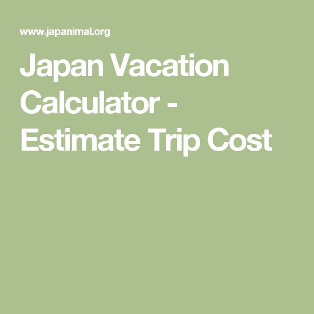 japan vacation calculator estimate trip cost japan travel