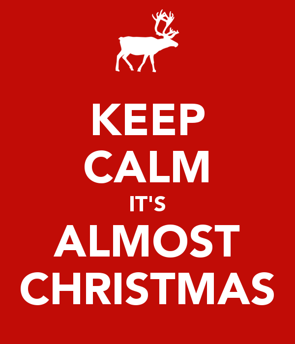 KEEP CALM IT'S ALMOST CHRISTMAS | Merry Christmas! | Pinterest