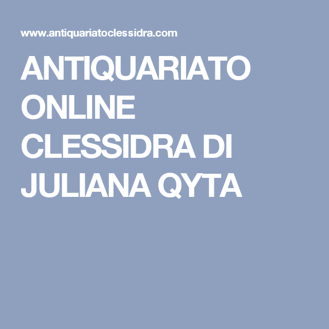 ANTIQUARIATO ONLINE CLESSIDRA DI JULIANA QYTA | Collection Dresden ...
