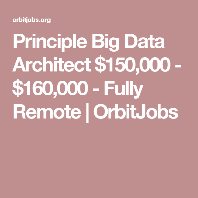 Principle Big Data Architect $150,000 - $160,000 - Fully Remote ...