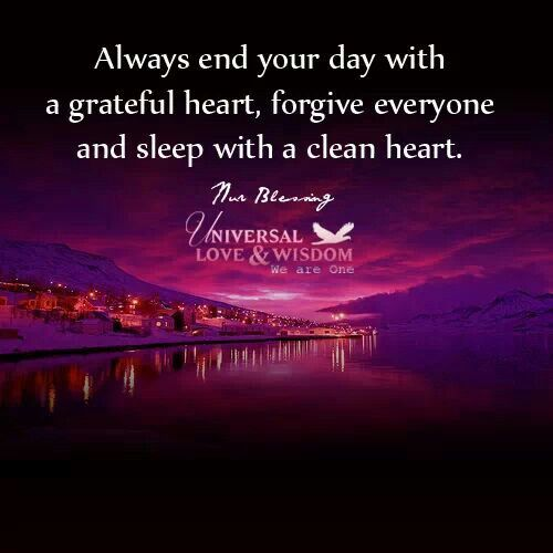 Always and your day with a grateful heart forgive everyone ...