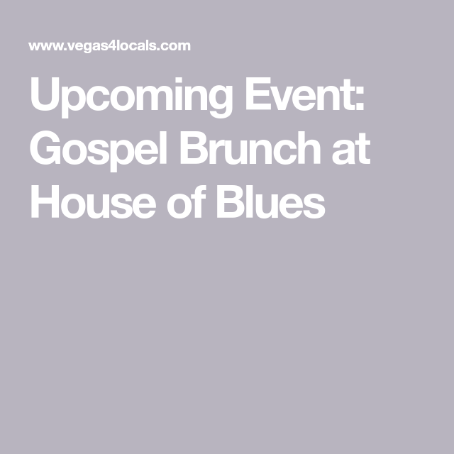 Upcoming Event: Gospel Brunch At House Of Blues