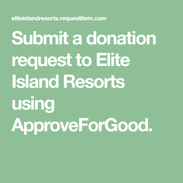 Submit A Donation Request To Elite Island Resorts Using ApproveForGood