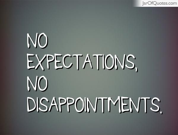 No Expectations No Disappointments Expectation Quotes Expectations Quotes