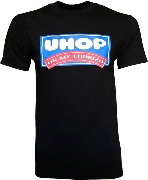 1f2ec1156 UHOP On My Chorizo Mexican | Offensive Tees | Funny shirts, Shirts ...