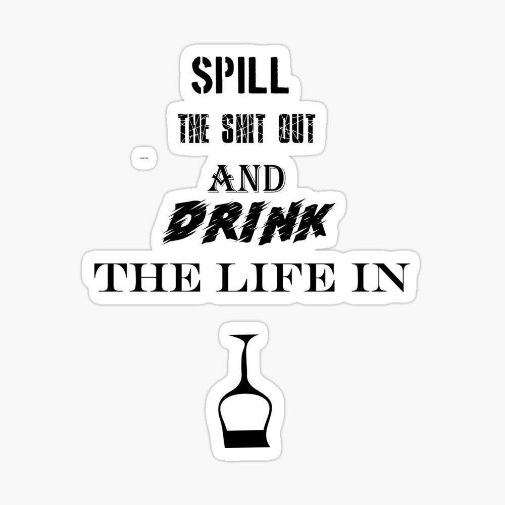 'Funny slogan- spill the shit out and drink the life in