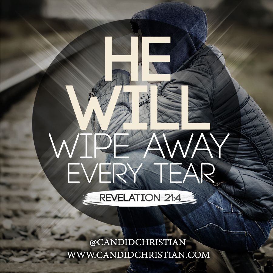 He Will Wipe Away Every Tear! Revelation 21:4 And God