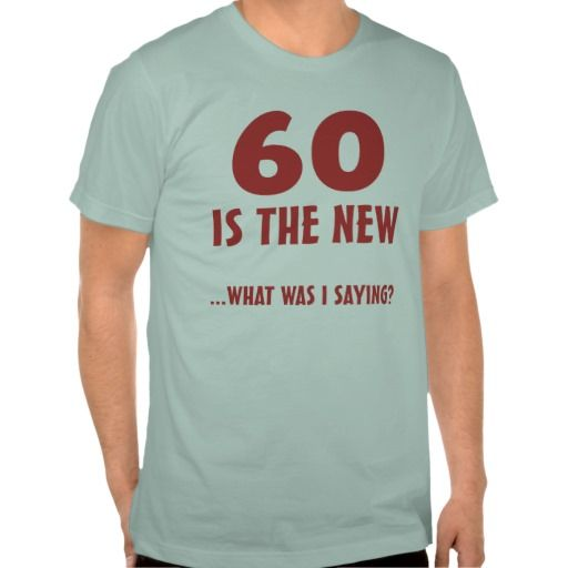 Funny 60th Birthday T Shirt For Men And Women With A Good Sense Of Humor Makes Great Over The Hill Gag Gift Idea