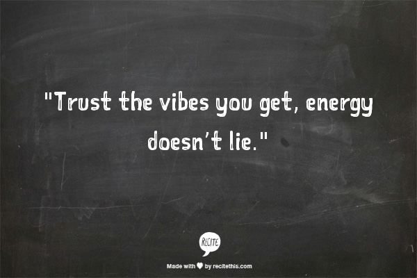 """I Trusted You But Your Words Mean Nothing Quotes Quotesgram: """"Trust The Vibes You Get, Energy Doesn't Lie."""""""