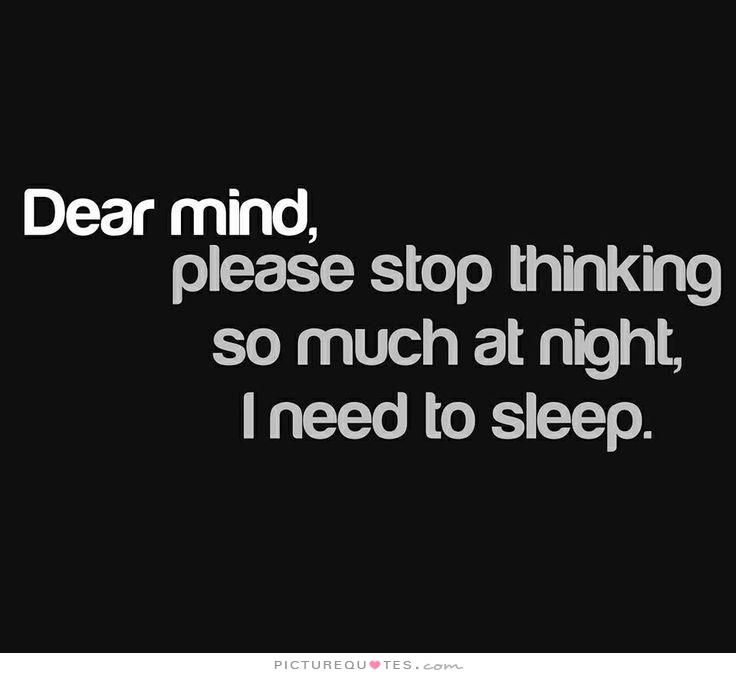Dear mind, please stop thinking so much at night, I need to ...