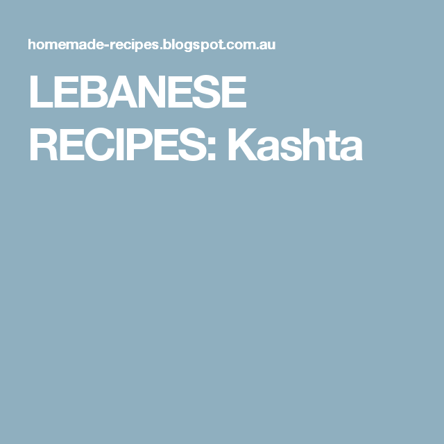 LEBANESE RECIPES: Kashta