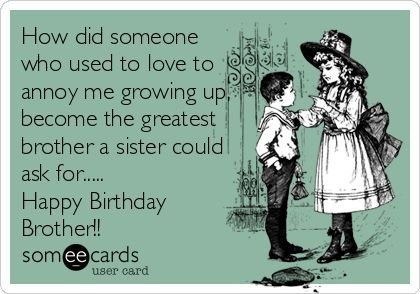 Happy b day big brother google greeting cards free and funny birthday ecard how did someone who used to love to annoy me growing up become the greatest brother a sister could ask for bookmarktalkfo Images