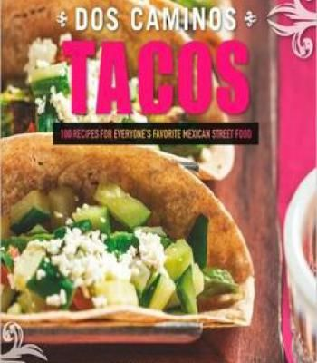 Dos caminos tacos 100 recipes for everyones favorite mexican dos caminos tacos 100 recipes for everyones favorite mexican street food pdf forumfinder Choice Image