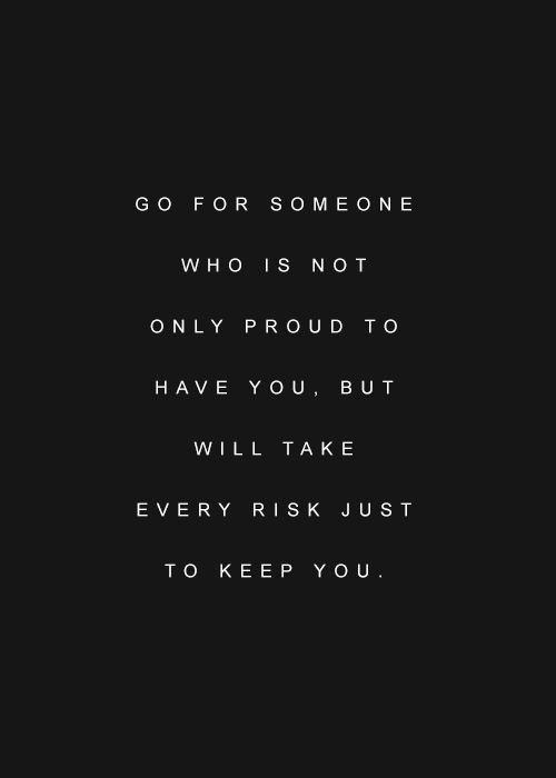 Go For Someone Who Is Not Only Proud To Have You But Will Take