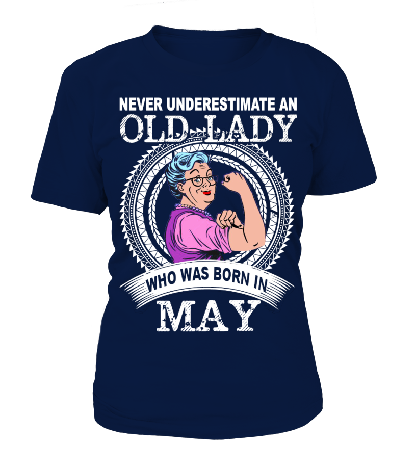 77f23bb1dbd0 Never underestimate an old lady who was born in MAY #image #grandma #nana  #gigi #mother #photo #shirt #gift #idea