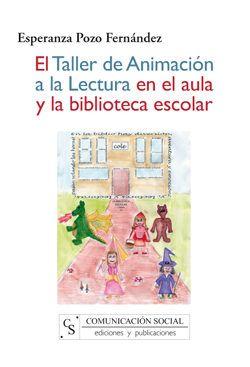 El taller de animación a la lectura en el aula y la biblioteca escolar / Esperanza Pozo Fernández  L/Bc 028 POZ tal http://almena.uva.es/search~S1*spi?/cL%2FBc+02/cl+bc+02/51%2C108%2C124%2CE/frameset&FF=cl+bc+028+poz+tal&1%2C1%2C