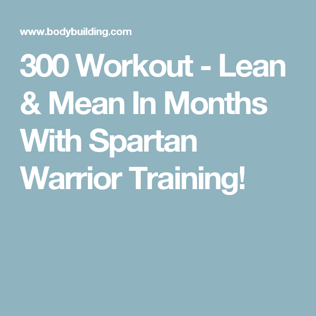300 Workout - Lean & Mean In Months With Spartan Warrior Training! | Bodybuilding.com