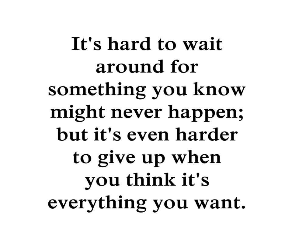 Waiting For Something That Will Never Happen Me Quotes Fight For Love Quotes Love Quotes Photos
