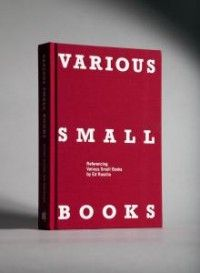 VARIOUS SMALL BOOKS: Referencing Various Small Books by Ed Ruscha Edited and compiled by Jeff Brouws, Wendy Burton, and Herman Zschiegner Text by Phil Taylor, with an essay by Mark Rawlinson MIT Press, 2013