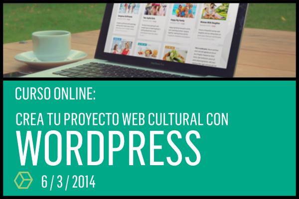 Informes e inscripciones http://www.articaonline.com/curso-online-crea-tu-proyecto-web-cultural-con-wordpress/