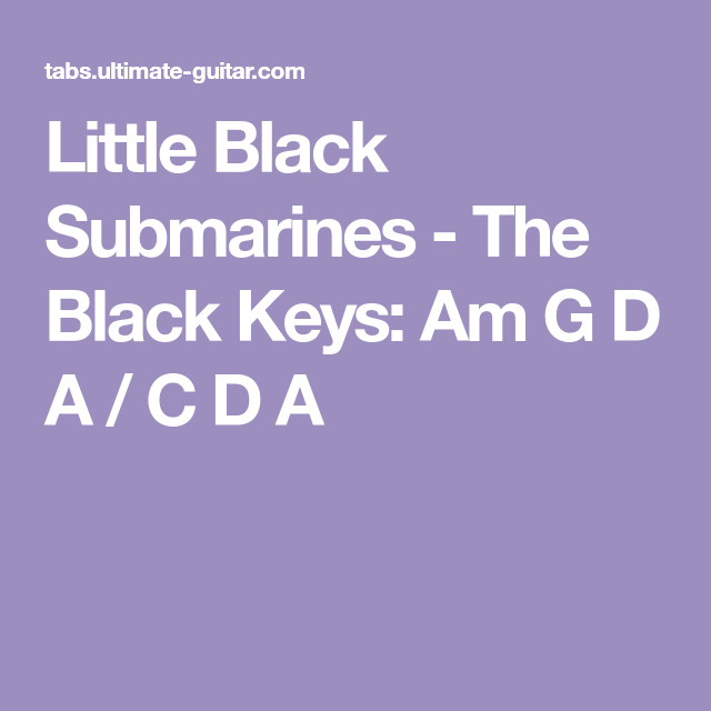 Little Black Submarines - The Black Keys: Am G D A / C D A | Chords ...