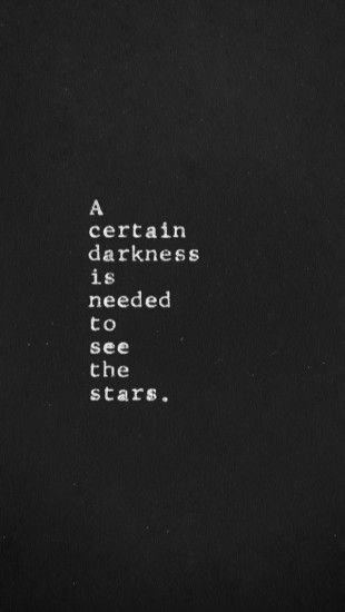 A Certain Darkness Is Needed To See The Stars The Iphone