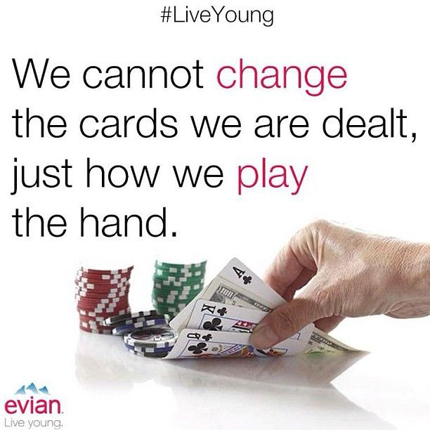 """""""We cannot change the card we are dealt, just how we play the hand."""" 