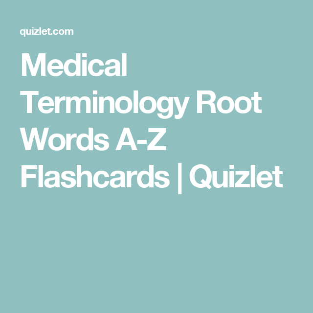 Medical Terminology Root Words A Z Flashcards Quizlet Medical Terminology Root Words Medical Coding