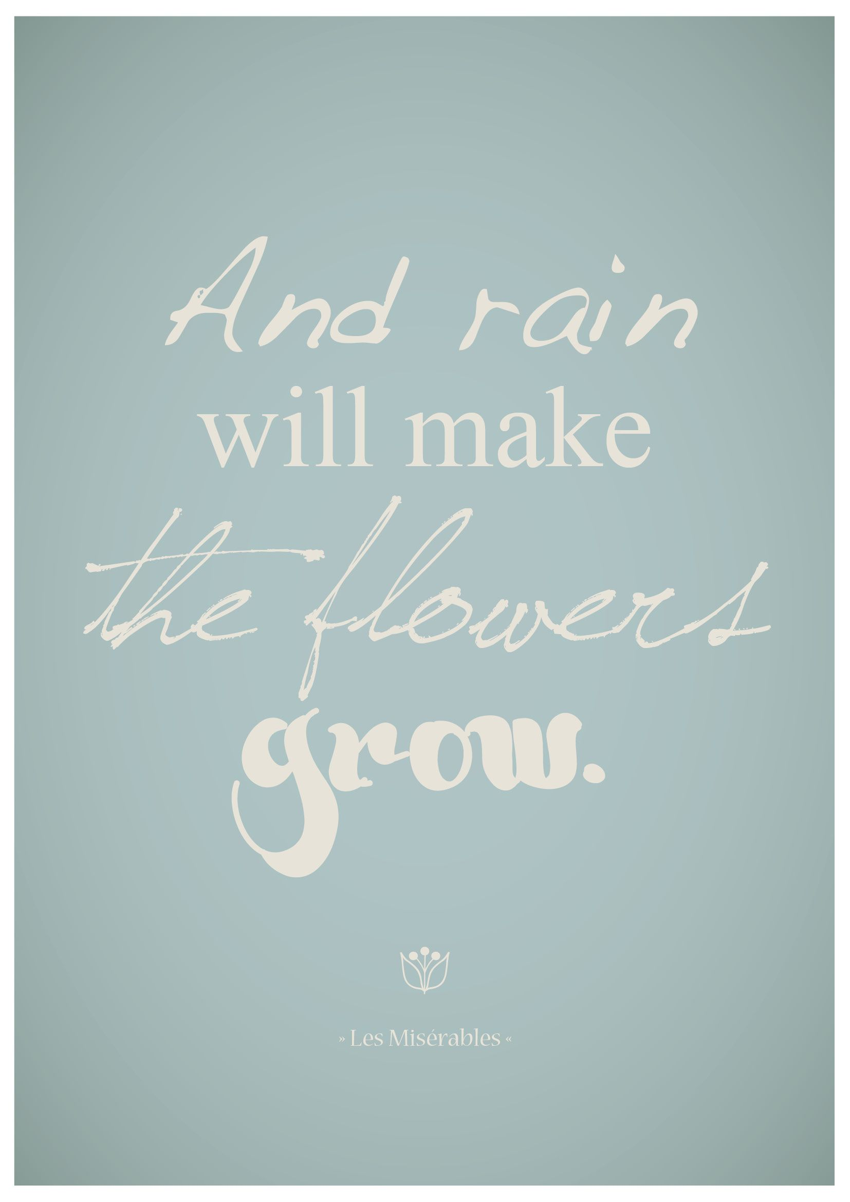 Rain Will Make The Flowers Grow Rain Quotes Flower Quotes Autumn Quotes