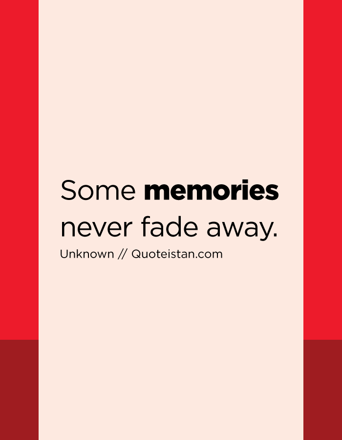 Some Memories Never Fade Away Quotes Of The Day Pinterest