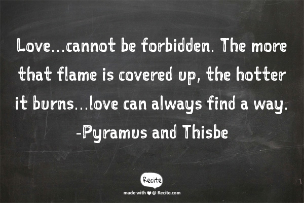 Love...cannot Be Forbidden. The More That Flame Is Covered