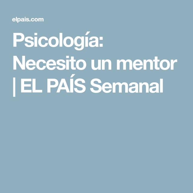 Psicología: Necesito un mentor | EL PAÍS Semanal
