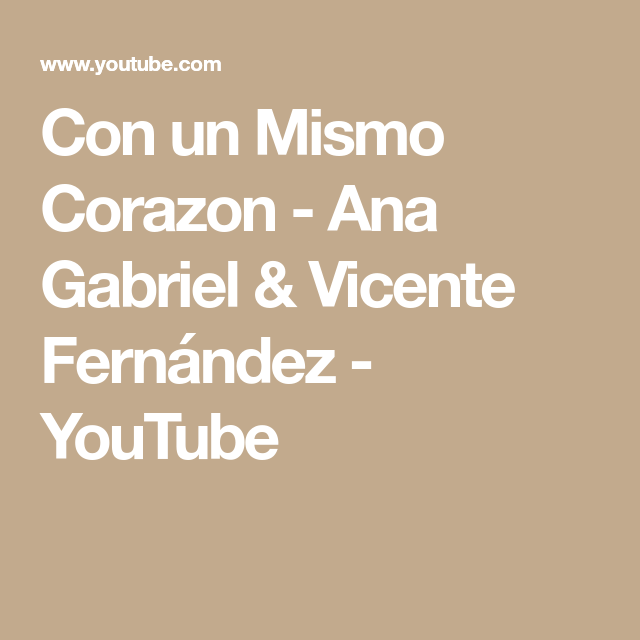 Con Un Mismo Corazon Ana Gabriel Vicente Fernandez Youtube Vicente Fernandez Gabriel Corazones