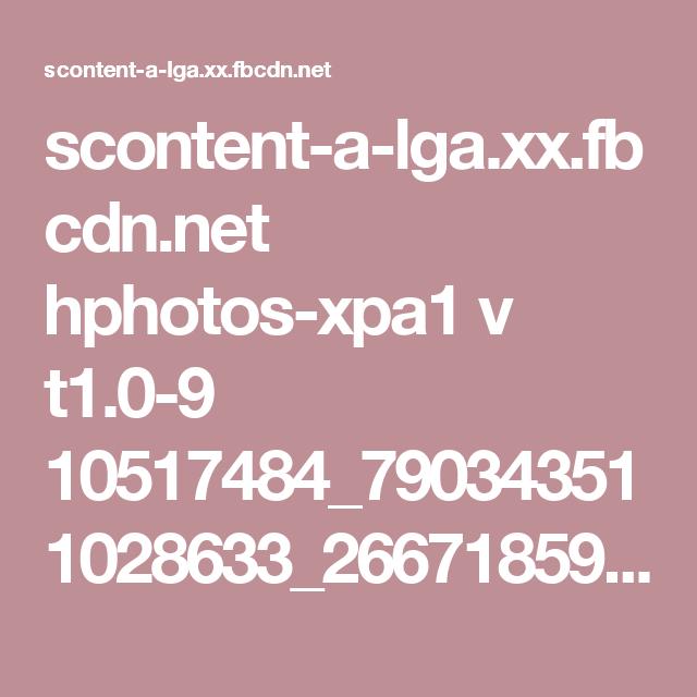 scontent-a-lga.xx.fbcdn.net hphotos-xpa1 v t1.0-9 10517484_790343511028633_2667185993863416854_n.jpg?oh=8b44a2b1fd4df196151f8157a483c3f5&oe=5498A584