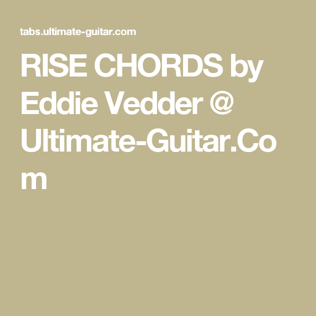 Rise Chords By Eddie Vedder Ultimate Guitar Guitar Chords