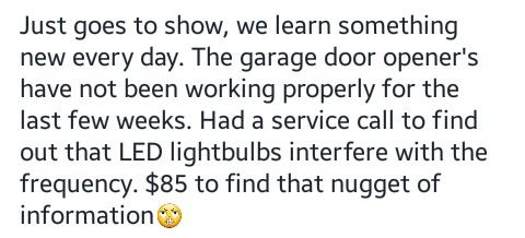 LED light bulbs interfere with the frequency of garage door openers.