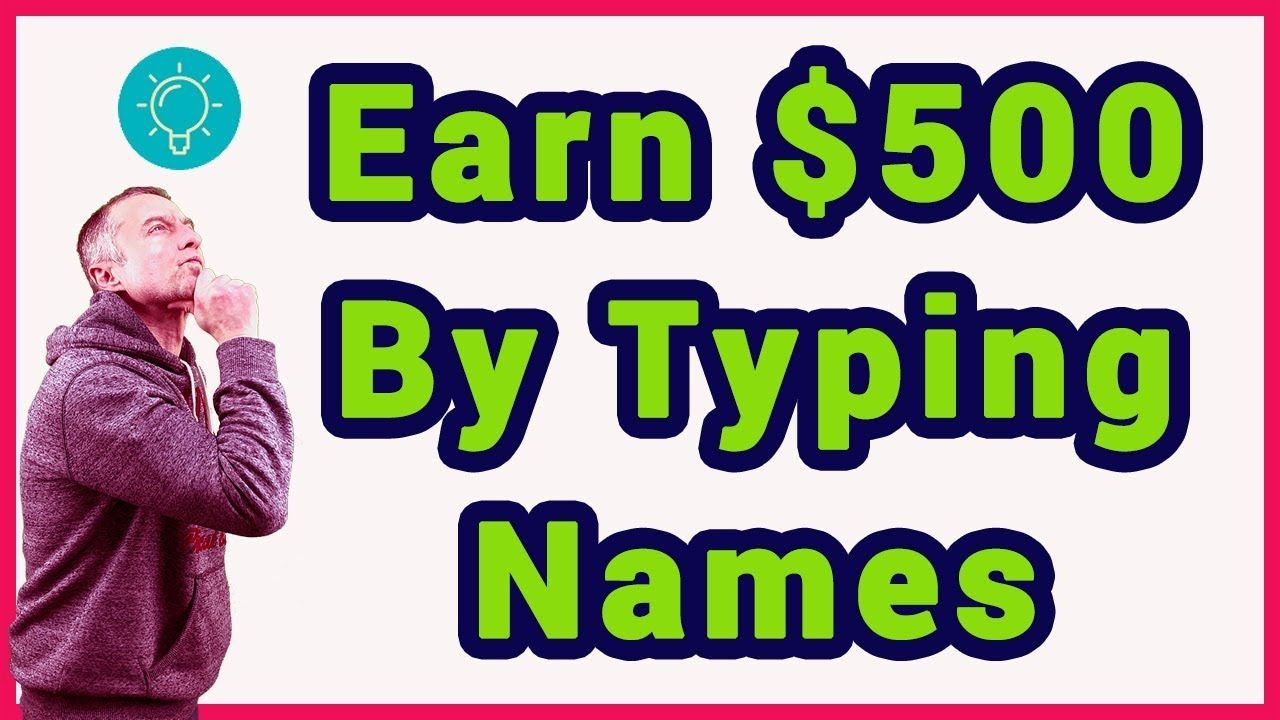 Earn Up To $500 By Just Typing Names Online Easy & Free To