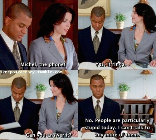 Gilmore Girls.  Also how I feel at work a lot...