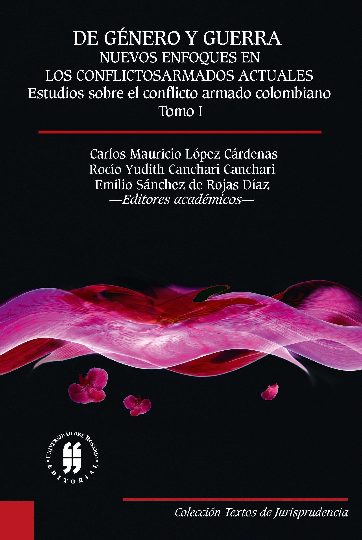 De género y guerra. Nuevos enfoques en los conflictos armados actuales. Tomo I. Estudios sobre el conflicto armado colombiano
